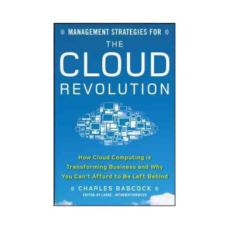 Management Strategies For The Cloud Revolution  How Cloud Computing Is Transforming Business And Why You Cant Afford To Be Left Behind