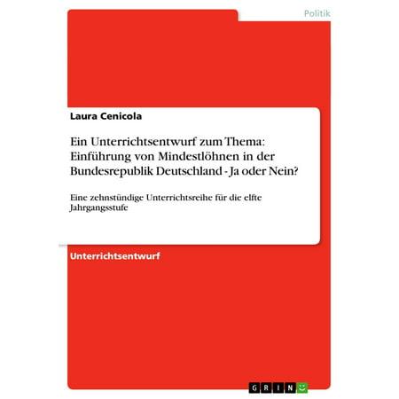 Ein Unterrichtsentwurf zum Thema: Einführung von Mindestlöhnen in der Bundesrepublik Deutschland - Ja oder Nein? - (Ja Deutschland)
