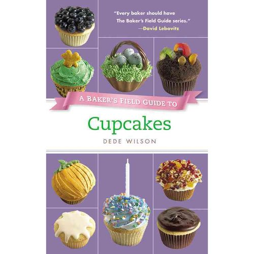 A Baker's Field Guide to Cupcakes: Deliciously Decorated Crowd Pleasers for Parties and Holidays