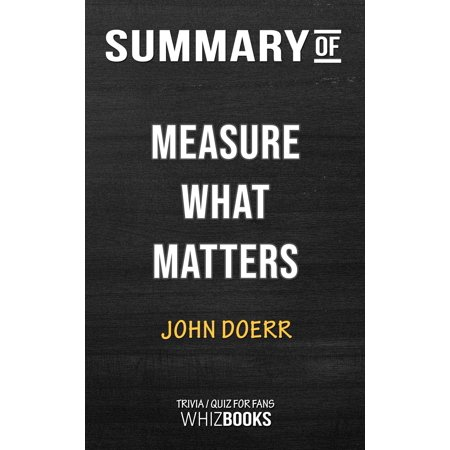 Summary of Measure What Matters: How Google, Bono, and the Gates Foundation Rock the World with OKRs by John Doerr (Trivia/Quiz for Fans) -