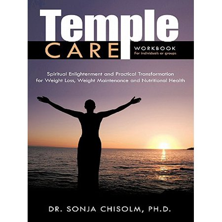 Temple Care : A Holistic Program Addressing One's Spiritual, Psychological and Nutritional Needs for Weight Loss, Weight Maintenance and Nutritional