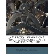 A Visitation Sermon [on 1 Tim. II. 15] Preached ... at St. Martin's, Stamford