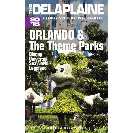 Orlando & the Theme Parks: The Delaplaine 2016 Long Weekend Guide - eBook