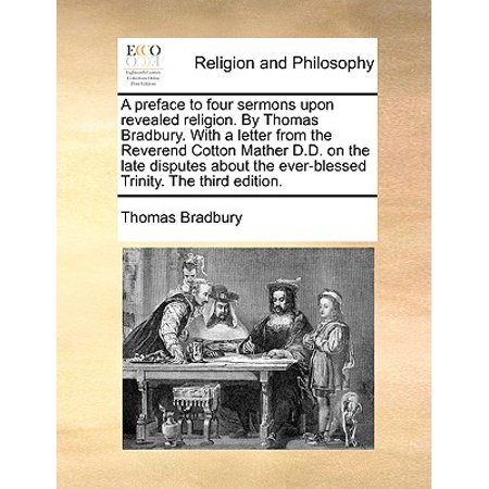 A   Preface to Four Sermons Upon Revealed Religion. by Thomas Bradbury. with a Letter from the Reverend Cotton Mather D.D. on the Late Disputes (Cotton Letter)