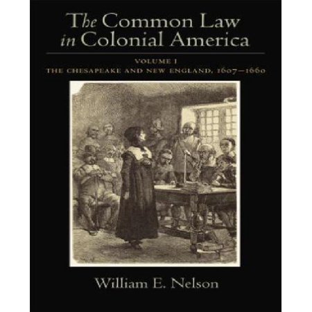 The Common Law in Colonial America: The Chesapeake and New England, 1607-1660