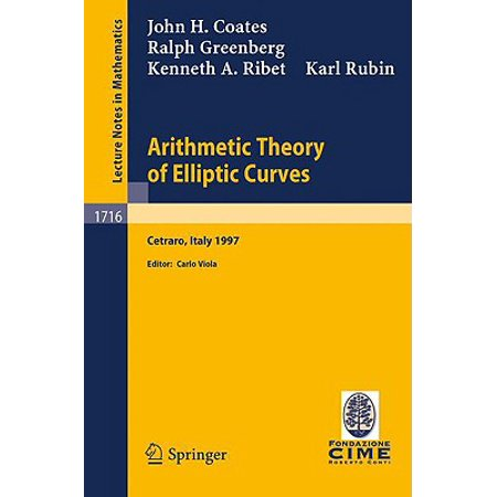 Arithmetic Theory of Elliptic Curves : Lectures Given at the 3rd Session of the Centro Internazionale Matematico Estivo (C.I.M.E.)Held in Cetaro, Italy, July 12-19, -