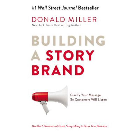 Building a Storybrand : Clarify Your Message So Customers Will