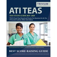 ATI TEAS Test Study Guide 2019-2020 : TEAS 6 Exam Prep Manual and Practice Test Questions for the Test of Essential Academic Skills, Sixth Edition