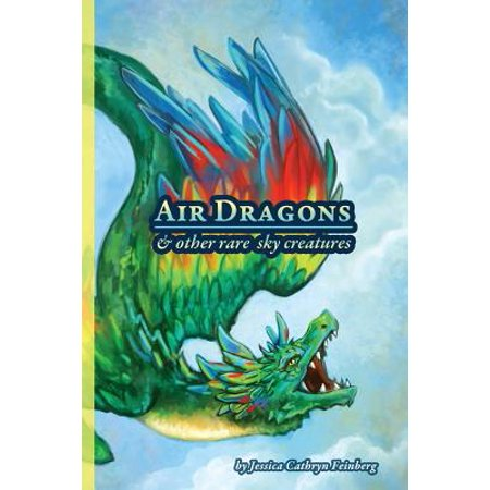 - Air Dragons & Other Rare Sky Creatures : A Field Guide