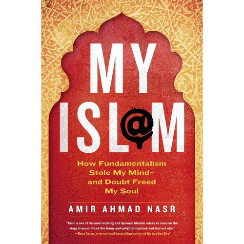 My Islam: How Fundamentalism Stole My Mind-and Doubt Freed My Soul