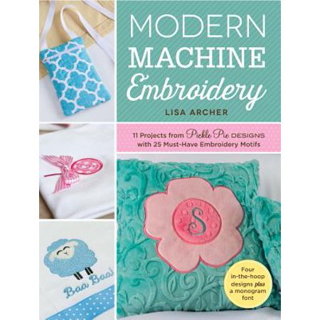 Modern Machine Embroidery : 11 Projects from Pickle Pie Designs with 25 Must-Have Embroidery Motifs ()