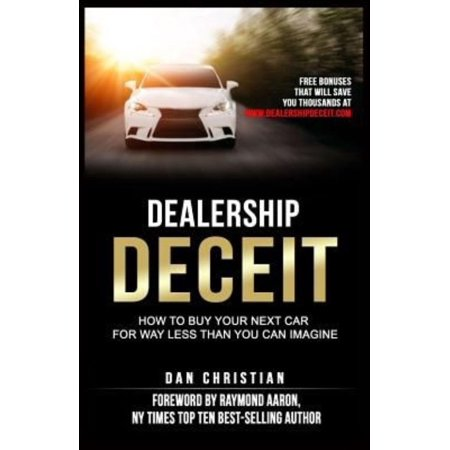Dealership Deceit  How To Buy Your Next Car For Way Less Than You Can Imagine