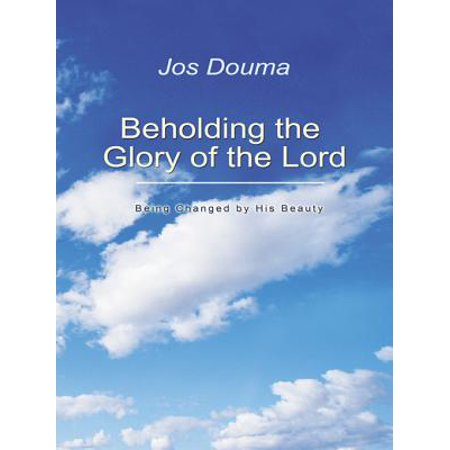 Beholding the Glory of the Lord - eBook