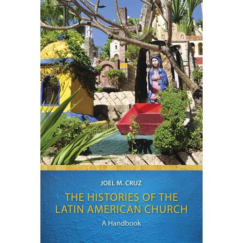 The Histories of the Latin American Church: A Handbook