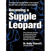 Becoming a Supple Leopard 2nd Edition : The Ultimate Guide to Resolving Pain, Preventing Injury, and Optimizing Athletic Performance