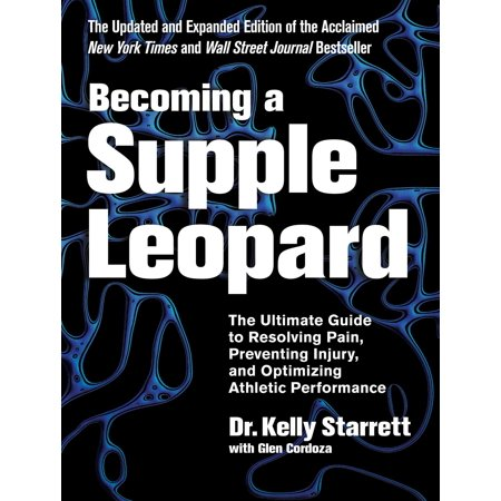 Becoming a Supple Leopard 2nd Edition : The Ultimate Guide to Resolving Pain, Preventing Injury, and Optimizing Athletic