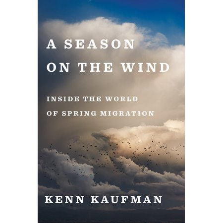 A Season on the Wind : Inside the World of Spring Migration