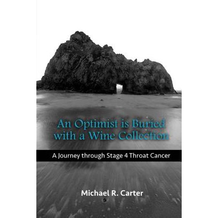 An Optimist Is Buried with a Wine Collection: A Journey Through Stage 4 Throat Cancer by