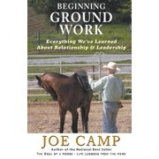 Beginning Ground Work : Everything We've Learned about Relationship and Leadership