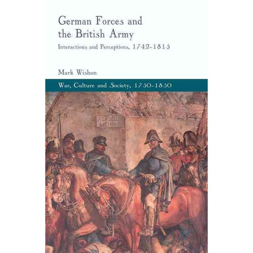 German Forces and the British Army: Interactions and Perceptions, 1742-1815