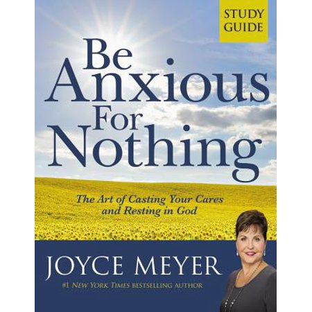 Be Anxious for Nothing: Study Guide : The Art of Casting Your Cares and Resting in