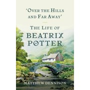 Over the Hills and Far Away : The Life of Beatrix Potter