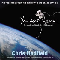 You Are Here : Around the World in 92 Minutes: Photographs from the International Space Station