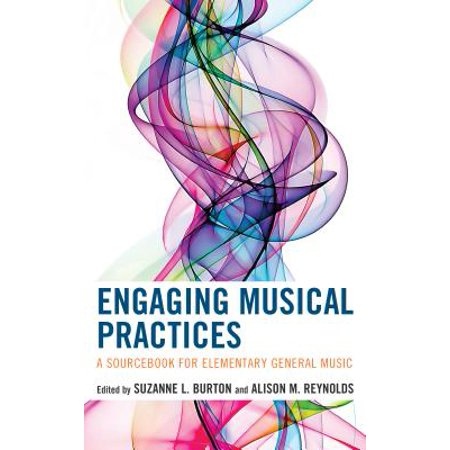 Engaging Musical Practices : A Sourcebook for Elementary General Music (Generic Music)