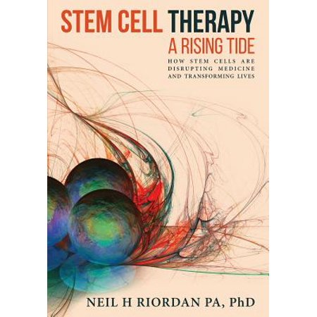 Stem Cell Therapy : A Rising Tide: How Stem Cells Are Disrupting Medicine and Transforming