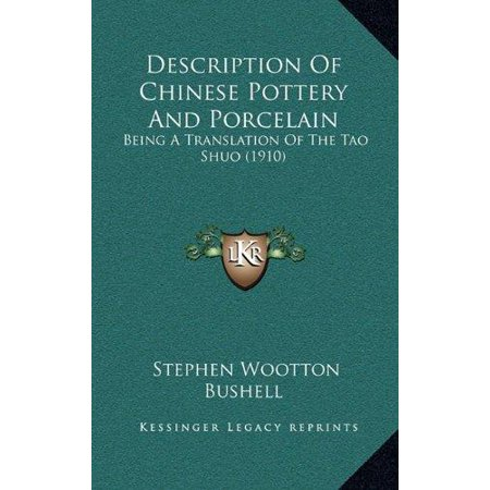 Description Of Chinese Pottery And Porcelain  Being A Translation Of The Tao Shuo  1910