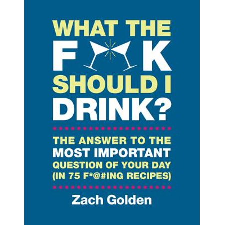 What the F*@# Should I Drink? : The Answers to Life's Most Important Question of Your Day (in 75 F*@#ing Recipes) - Festive Halloween Drink Recipes