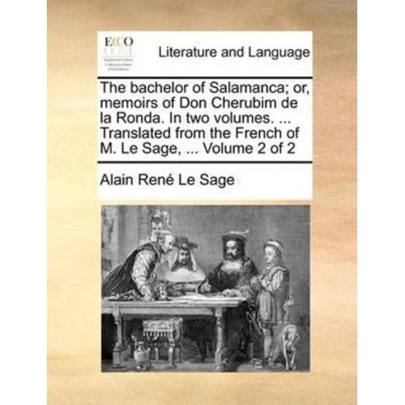 The Bachelor Of Salamanca  Or  Memoirs Of Don Cherubim De La Ronda  In Two Volumes      Translated From The French Of M  Le Sage      Volume 2 Of 2