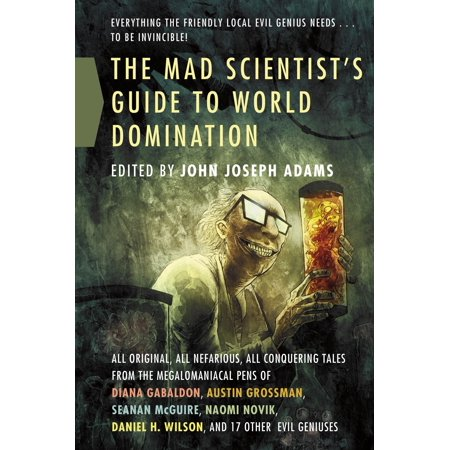 The Mad Scientist's Guide to World Domination : Original Short Fiction for the Modern Evil Genius - Evil Scientist