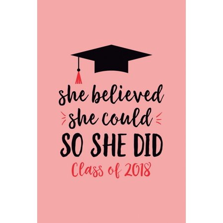 She Believed She Could So She Did Class of 2018 : Lined Feminist Notebook for a Perfect Graduation Gag Gift for Teen Girls, for Women, for Her, Empowering Journal for a High School or College Graduate - Graduation Gifts For Her High School