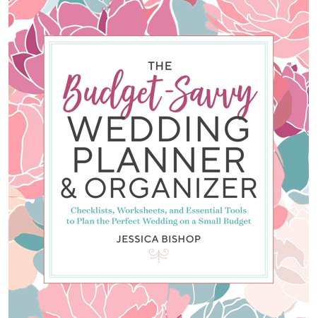 The Budget-Savvy Wedding Planner & Organizer : Checklists, Worksheets, and Essential Tools to Plan the Perfect Wedding on a Small