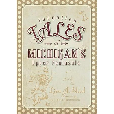 Forgotten Tales of Michigan's Upper Peninsula (Best Places In The Upper Peninsula)