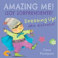 Spanish/English Bilingual Editions: me Disfrazo!/Dressing Up!: soy Sorprendente!/Amazing Me! (Board Book)