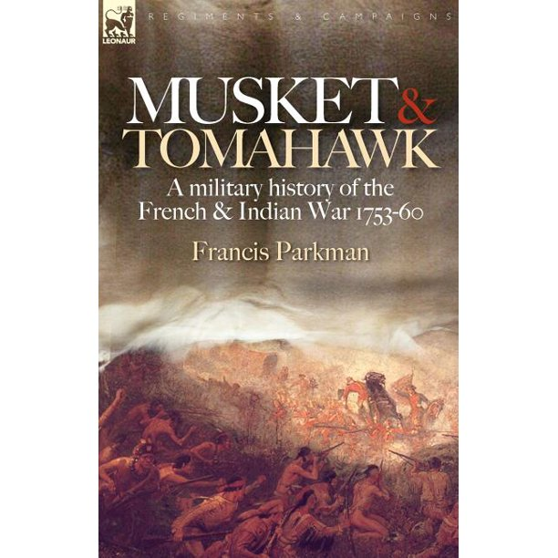 Musket & Tomahawk : A Military History of the French & Indian War, 1753-1760