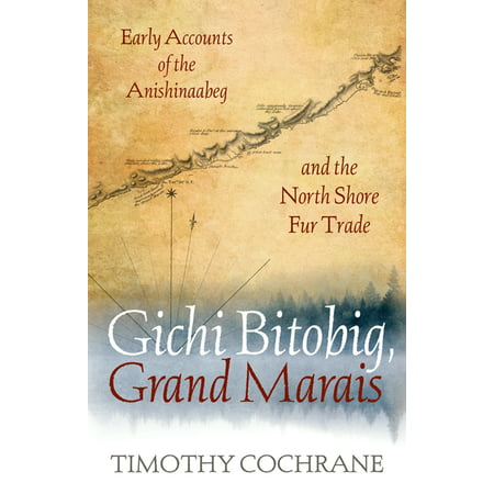 Gichi Bitobig, Grand Marais : Early Accounts of the Anishinaabeg and the North Shore Fur Trade