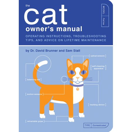 The Cat Owner's Manual : Operating Instructions, Troubleshooting Tips, and Advice on Lifetime