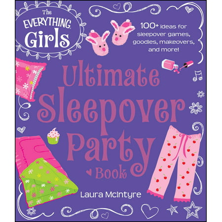 The Everything Girls Ultimate Sleepover Party Book : 100+ Ideas for Sleepover Games, Goodies, Makeovers, and - Christmas Goodies Ideas