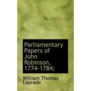 Parliamentary Papers of John Robinson, 1774-1784;