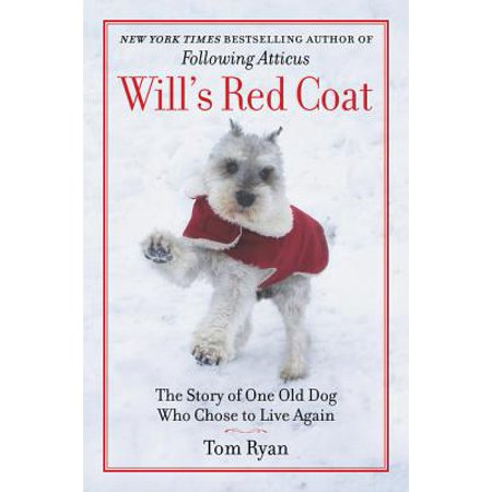 Will's Red Coat: The Story of One Old Dog Who Chose to Live (One Direction On The Road Again Tickets)
