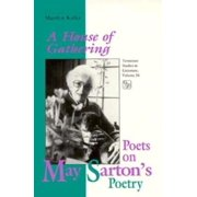 House Of Gathering : Poets On May Sartons Poetry