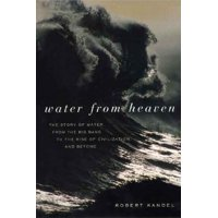 Water from Heaven : The Story of Water from the Big Bang to the Rise of Civilization, and Beyond