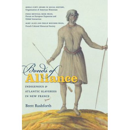 Bonds Of Alliance  Indigenous And Atlantic Slaveries In New France