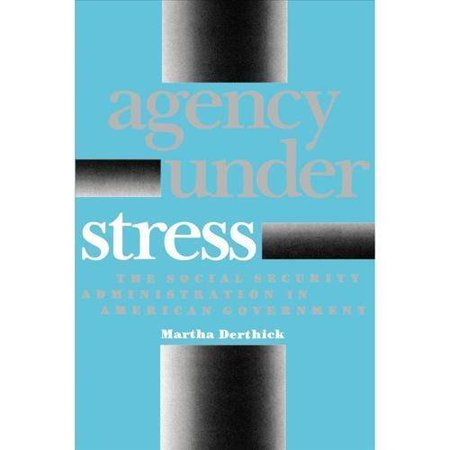 Agency Under Stress  The Social Security Administration And American Government