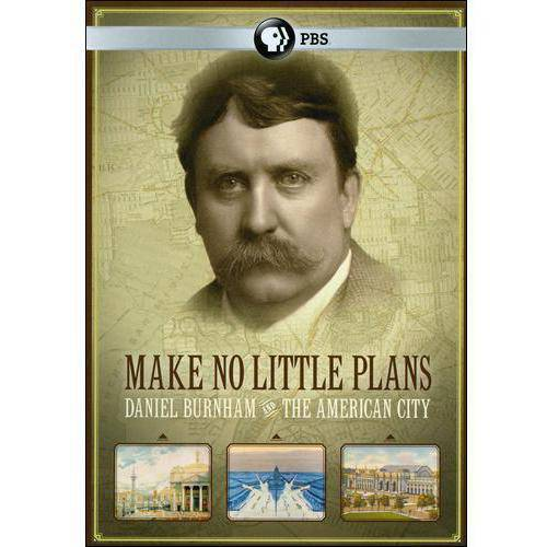 Make No Little Plans: Daniel Burnham And The American City