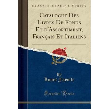 Catalogue Des Livres De Fonds Et D Assortiment Frani Ais Et Italiens Classic Reprint