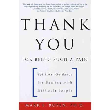 Thank You for Being Such a Pain: Spiritual Guidance for Dealing With Difficult People by
